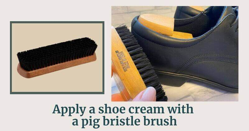 Apply a shoe cream with a pig bristle brush
