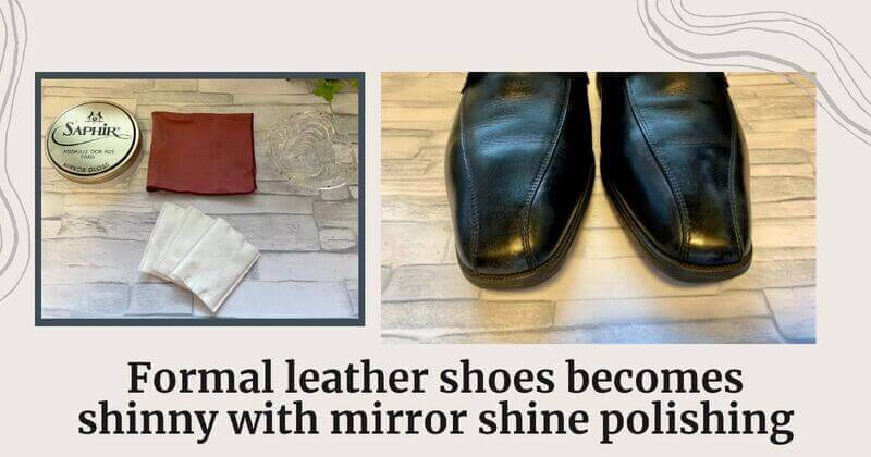 Formal leather shoes becomes shinny with mirror shine polishing