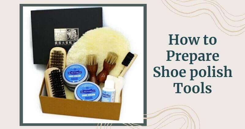 How to Prepare Shoe polish Tools