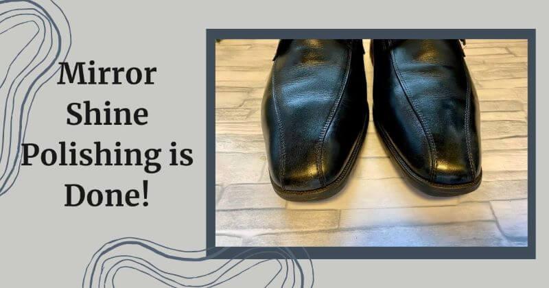 Mirror Shoe Polishing is done