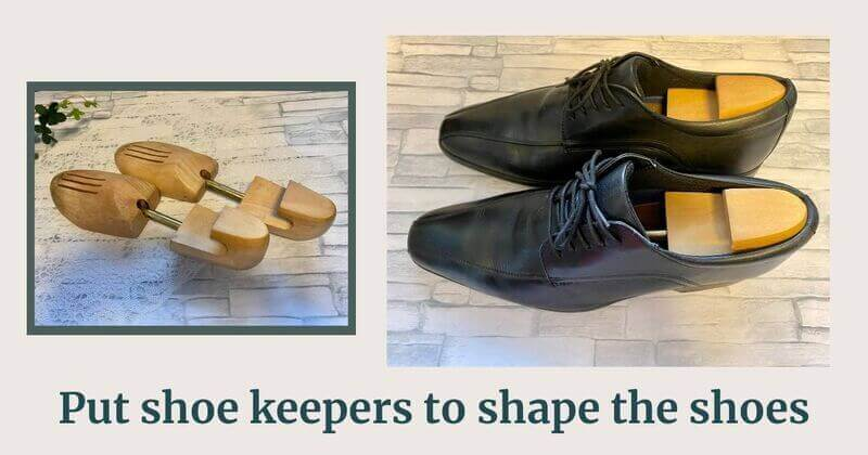 Put shoe keepers to shape the shoes